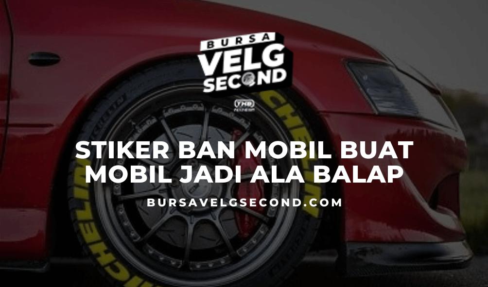 Pasang Stiker Ban Mobil Buat Mobilmu Menjadi Ala Mobil Balap Blog Bvs