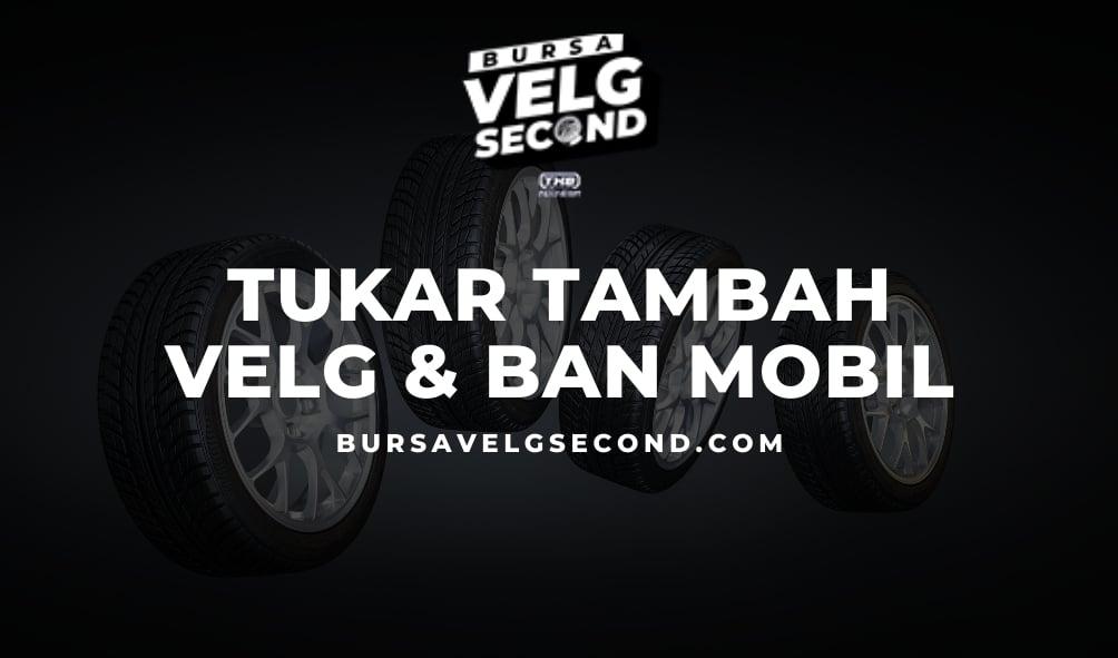 Tukar Tambah Velg Ban Mobil
