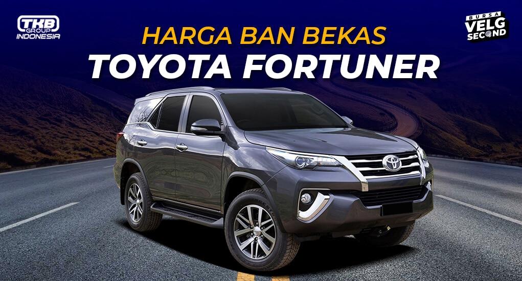 Harga Ban Bekas Mobil Fortuner
