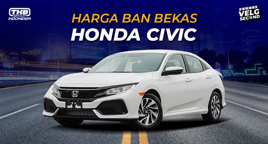 Harga Ban Bekas Mobil Civic